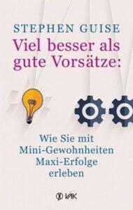 Stephen Guise: Viel besser als gute Vorsätze - VAK Verlag GmbH Kirchzarten bei Freiburg
